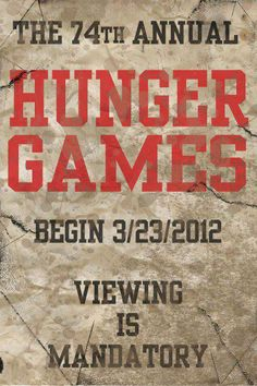 The 74th annual Hunger Games begin 3/23/2012 viewing is mandatory...