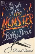 True Tale of the Monster, Billy Dean. From master storyteller David Almond comes a gripping, exquisitely written novel about a hidden-away child who emerges into a broken world.