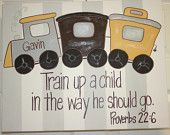 Train up a child, Proverbs 22:6 for little boys rooms if decorate with trains. Would order different colors.