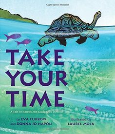 Take Your Time: A Tale of Harriet, the Galapagos Tortoise: Eva Furrow, Donna Jo Napoli, Laurel Molk Life Quotes Pictures, Time Pictures, World Turtle Day, Take Your Time, What Book, Book Suggestions, Early Literacy, Children's Literature, New Books