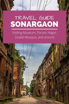Everything you need to know about visiting Sonargaon, the old capital of Bangladesh, including how to visit abandoned Hindu merchant city Panam Nagar and 15th century Goaldi Mosque.