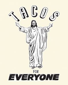 The 11th Commandment: Tacos for Everyone! #tacos #jesus #religion #theology #catering #tacocatering #delicious #tacocarts