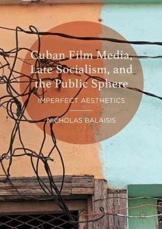 Cuban Film Media, Late Socialism, and the Public Sphere: Imperfect Aesthetics