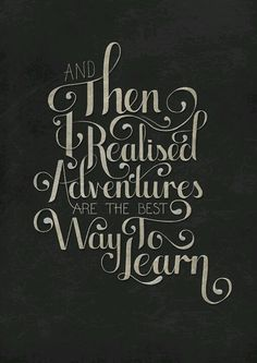 And then I realized that adventures are the best way to learn.