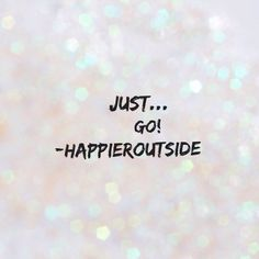 Just...Go!