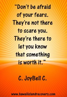 Don't be afraid of your fears They're not there to scare you. They're there to let you know that something is worth it. | www.vobs.org