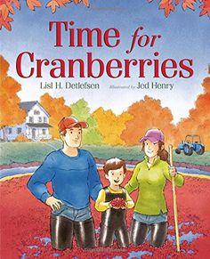 Time for Cranberries by Lisl H. Detlefsen http://www.amazon.com/dp/1626720983/ref=cm_sw_r_pi_dp_uQRlwb1PE94QE