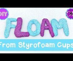 DIY FLOAM FROM STYROFOAM CUPS