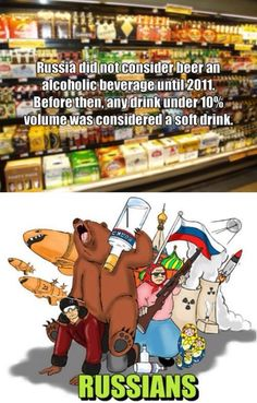 russia did not consider beer an alcoholic beverage until 2011. before then, any drink under 10% volume was considered a soft drink. XD