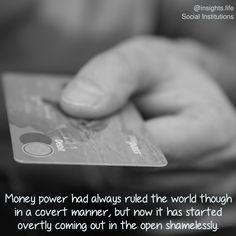 Money power had always ruled the world though in a covert manner but now it has started overtly coming out in the open shamelessly.