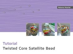 Lampwork tutorial by Melanie Moertel. Download here https://www.etsy.com/listing/120759904/lampwork-tutorial-twisted-core-satellite?ref=shop_home_active_9&nc=1
