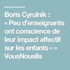 Boris Cyrulnik : «Peu d'enseignants ont conscience de leur impact affectif sur les enfants» » VousNousIls