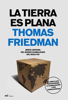 La tierra es plana. Breve historia del mundo globalizado del siglo XX, Thomas Friedman - mr ahora