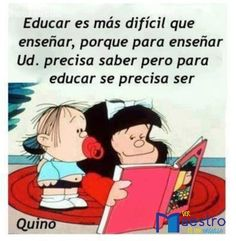 Mafalda and education ; Mafalda Quotes, Teaching Quotes, Spanish Quotes, Quotations, Life Quotes, Inspirational Quotes, Motivation, Feelings, Comics