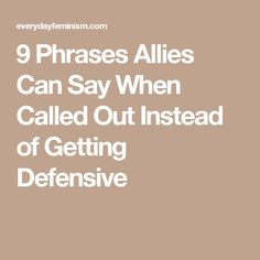 What can you say when you get called out for doing something oppressive? These phrases can facilitate healing and help you be a better ally. Good To Know, Feel Good, Race In America, Black Like Me, Smash The Patriarchy, Intersectional Feminism, Conflict Resolution, Pinterest For Business