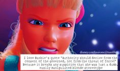 """I love Barbie's quote ""Authority should derive from the consent of the governed, not from the threat of force!"" Because it breaks any suspicion that she was just a dumb, easily manipulated blonde stereotype"""
