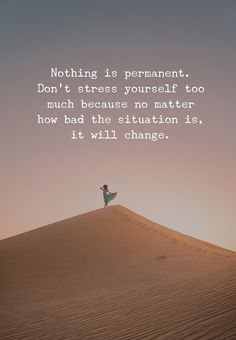 Wisdom Quotes : Nothing Is Permanent Dont Stress Yourself Too Much by Life Life Quotes Love, Life Changing Quotes, Wisdom Quotes, Great Quotes, Quotes To Live By, Truth Quotes, Positive Quotes, Motivational Quotes, Inspirational Quotes