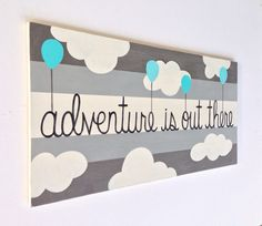 Adventure is Out There - Wooden Nursery Sign - Woodland Nursery Decor - Adventure Nursery Art - Custom Wood Sign - Gray Nursery - Cloud Art by SweetBananasArt on Etsy https://www.etsy.com/listing/186185592/adventure-is-out-there-wooden-nursery