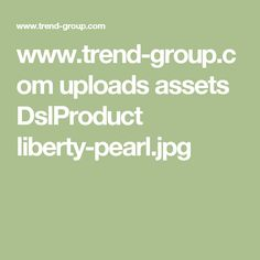 www.trend-group.com uploads assets DslProduct liberty-pearl.jpg