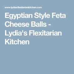 Egyptian Style Feta Cheese Balls - Lydia's Flexitarian Kitchen