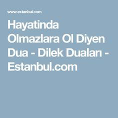 Hayatinda Olmazlara Ol Diyen Dua - Dilek Duaları - Estanbul.com
