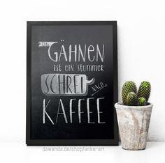 http://de.dawanda.com/product/108824579-das-gaehnen-ist-ein-stummer-schrei-nach-kaffee-a4