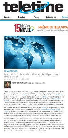 Título: Mercado de cabos submarinos no Brasil passa por cima da crise Veículo: Teletime Data: 07/04/2016 Cliente: Angola Cables