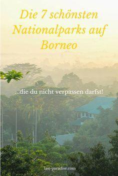 Die 7 schönsten Nationalparks auf #Borneo #LastParadise
