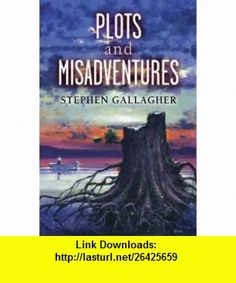 Plots and Misadventures (9781596061149) Stephen Gallagher , ISBN-10: 1596061146  , ISBN-13: 978-1596061149 ,  , tutorials , pdf , ebook , torrent , downloads , rapidshare , filesonic , hotfile , megaupload , fileserve