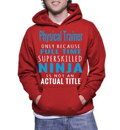 Physical Trainer Only Because Full Time Superskilled Ninja Is Not Actual Title Hoodie