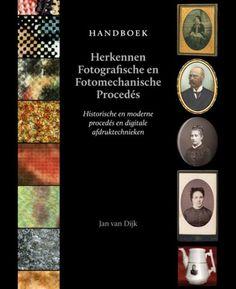 Handboek herkennen fotografische en fotomechanische procedés, J. Van Dijk, 2011
