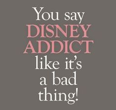Being a Disney Addict is the Best thing in the whole wide world!!! :) I love being a Disney Addict and I love Disney so damn much!!! <3