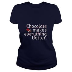 chocolate makes everything better T-Shirts, Hoodies. Get It Now ==> https://www.sunfrog.com/LifeStyle/chocolate-makes-everything-better-Navy-Blue-Ladies.html?id=41382