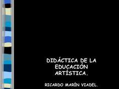 DIDÁCTICA DE LA  EDUCACIÓN  ARTÍSTICA.RICARDO MARÍN VIADEL.