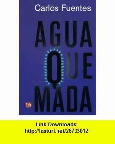 Agua quemada / Burnt Water (Spanish Edition) (Narrativa (Punto de Lectura)) (9789708120524) Carlos Fuentes , ISBN-10: 9708120529  , ISBN-13: 978-9708120524 ,  , tutorials , pdf , ebook , torrent , downloads , rapidshare , filesonic , hotfile , megaupload , fileserve