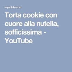 Torta cookie con cuore alla nutella, sofficissima - YouTube