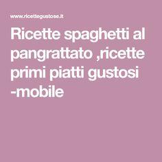 Ricette spaghetti al pangrattato ,ricette primi piatti gustosi -mobile