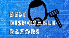 The 5 Best Disposable Razors For Men — From A Guy Who's Tried Them All