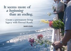 Eternal Reefs, Inc. creates permanent living legacies that memorialize the passing of a loved one. For families and individuals that choose cremation, Eternal Reefs offers a new memorial choice that replaces cremation urns and ash scattering with a permanent environmental living legacy