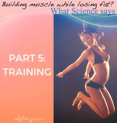 The right Training for fat loss and muscle building-Part 5: Training to Build muscle, lose fat: tips to increase metabolism, build lean muscle and lose fat at the same time!