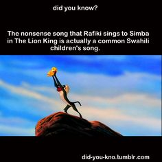 The nonsense song that Rafiki sings to Simba in The Lion King is actually a common Swahili children's song.