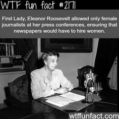 First lady, Eleanor Roosvelt and female journalists -WTF fun...and that's how you do it!