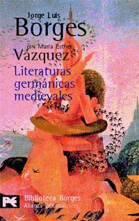 Literaturas germánicas medievales: Jorge Luis Borges, Maria Esther Vazquez: 9788420638263: Amazon.com: Books