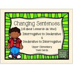Changing Sentences Task Cards - FREE These task cards are designed to help your students practice changing declarative sentences to interrogative sentences and interrogative sentences into declarative sentences. All 8 task cards focus on the life of famous artist Leonardo da Vinci.