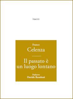 """Franco Celenza  """"Il passato è un luogo lontano"""""""