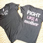 """Fight Like a Mother"" Cute shirt and fun way to support Relay for Life.  Half the proceeds go to American Cancer Society."