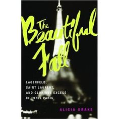 'The Beautiful Fall' by Alicia Drake Read Aloud, Drake, Karl Lagerfeld, Book Club Books, Books To Read, Book Lists, Yves Saint Laurent, Best Fashion Books, Grace Coddington