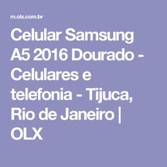 Celular Samsung A5 2016 Dourado - Celulares e telefonia - Tijuca, Rio de Janeiro | OLX