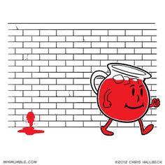 Kool-Aid Man always leaves a clear mark.