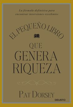El pequeño libro que genera riqueza.Pat Dorsey, Pablo Martínez Bernal. Máis información no catálogo: http://kmelot.biblioteca.udc.es/record=b1538790~S1*gag